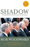 Shadow: Five Presidents And The Legacy Of Watergate - Bob Woodward