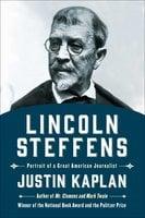 Lincoln Steffens: A Biography - Justin Kaplan