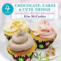 4 Ingredients Chocolate, Cakes & Cute Things - Kim McCosker