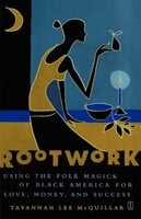 Rootwork: Using the Folk Magick of Black America for Love, Money and Success - Tayannah Lee McQuillar