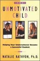 The Unmotivated Child: Helping Your Underachiever Become a Successful Student - Natalie Rathvon