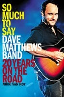 So Much to Say: Dave Matthews Band – 20 Years on the Road - Nikki Van Noy
