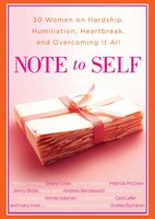 Note to Self: 30 Women on Hardship, Humiliation, Heartbreak, and Overcoming It All - Andrea Buchanan