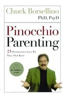 Pinocchio Parenting: 21 Outrageous Lies We Tell Our Kids - Chuck Borsellino