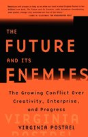 The Future and Its Enemies: The Growing Conflict Over Creativity, Enterprise, and Progress - Virginia Postrel