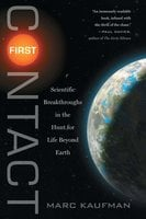 First Contact: Scientific Breakthroughs in the Hunt for Life Beyond Earth - Marc Kaufman