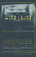 The Wild Child: The Unsolved Mystery of Kaspar Hauser - Jeffrey Masson