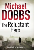 The Reluctant Hero - Michael Dobbs