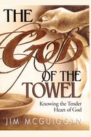 God of the Towel: Knowing the tender heart of God - Jim McGuiggan