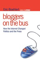 Bloggers on the Bus: How the Internet Changed Politics and the Press - Eric Boehlert