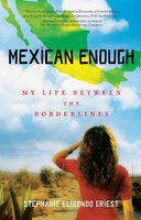 Mexican Enough: My Life between the Borderlines - Stephanie Elizondo Griest