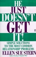 He Just Doesn't Get It: Simple Solutions to the Most Common Relationship Problems - Ellen Sue Stern