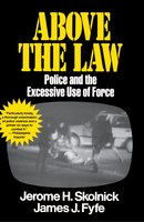 Above the Law: Police and the Excessive Use of Force - Skolnick Fyfe