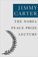The Nobel Peace Prize Lecture - Jimmy Carter