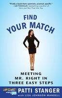 Find Your Match: Meeting Mr. Right in Three Easy Steps - Patti Stanger
