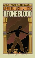 Of One Blood: Or, the Hidden Self: The Givens Collection - Pauline Hopkins