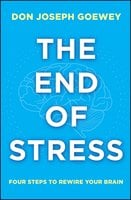 The End of Stress: Four Steps to Rewire Your Brain - Don Joseph Goewey