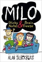 Milo: Sticky Notes and Brain Freeze - Alan Silberberg