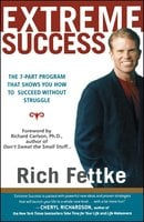 Extreme Success: The 7-Part Program That Shows You How to Succeed Without Struggle - Rich Fettke