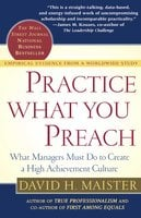 Practice What You Preach: What Managers Must Do To Create A High Achievement Culture - David H. Maister