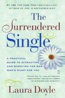 The Surrendered Single: A Practical Guide to Attracting and Marrying the M - Laura Doyle