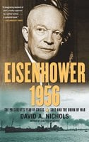 Eisenhower 1956: The President's Year of Crisis – Suez and the Brink of War - David A. Nichols