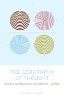 The Geography of Thought: How Asians and Westerners Think Differently… and Why - Richard Nisbett