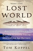 Lost World: Rewriting Prehistory – How New Science Is Tracing - Tom Koppel
