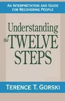 Understanding the Twelve Steps - Terry T. Gorski (m.a.) (c.a.c.)
