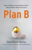 Plan B: How to Hatch a Second Plan That's Always Better Than Your First - David Kord Murray