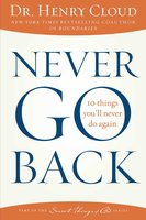 Never Go Back: 10 Things You'll Never Do Again - Henry Cloud