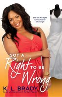 Got a Right to Be Wrong - K.L. Brady
