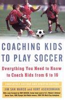 Coaching Kids to Play Soccer - Kurt Aschermann