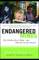 Endangered Minds: Why Children Don't Think And What We Can Do About I - Jane M. Healy