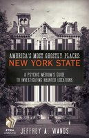 America's Most Ghostly Places: New York State - Jeffrey A. Wands