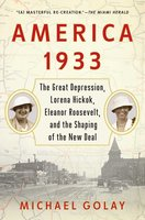 America 1933: The Great Depression, Lorena Hickok, Eleanor Roosevelt, and the Shaping of the New Deal - Michael Golay