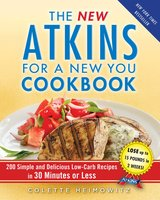 The New Atkins for a New You Cookbook: 200 Simple and Delicious Low-Carb Recipes in 30 Minutes or Less - Colette Heimowitz