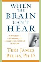 When the Brain Can't Hear - Teri James Bellis