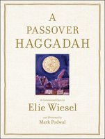 Passover Haggadah: As Commented Upon By Elie Wiesel and Illustrated b - Elie Wiesel