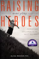 Raising Everyday Heroes: Parenting Children To Be Self-Reliant - Elisa Medhus