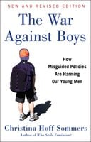 The War Against Boys: How Misguided Policies are Harming Our Young Men - Christina Hoff Sommers