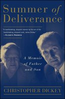 Summer of Deliverance: A Memoir of Father and Son - Christopher Dickey