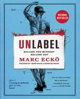 Unlabel: Selling You Without Selling Out - Marc Ecko