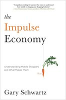 The Impulse Economy: Understanding Mobile Shoppers and What Makes Them Buy - Gary Schwartz