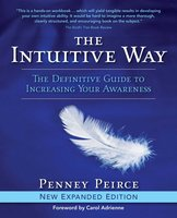 The Intuitive Way: The Definitive Guide to Increasing Your Awareness - Penney Peirce