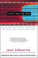 Can't Buy My Love: How Advertising Changes the Way We Think and Feel - Jean Kilbourne