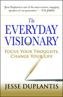 The Everyday Visionary: Focus Your Thoughts, Change Your Life - Jesse Duplantis