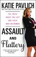 Assault and Flattery: The Truth About the Left and Their War on Women - Katie Pavlich