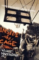 Inside the Cage: A Season at West 4th Street's Legendary Tournament - Wight Martindale Jr.