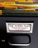 The Intern Files: How to Get, Keep, and Make the Most of Your Internship - Jamie Fedorko